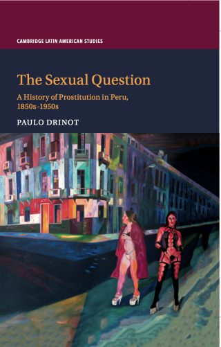 The Sexual Question. A History of Prostitution in Peru, 1850s-1950s