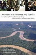 Animism in Rainforest and Tundra ed. Marc Brightman, Vanessa Elisa Grotti, and Olga Ulturgasheva