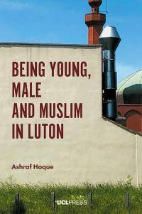 Being Young Male and Muslim in Luton by Ashraf Hoque