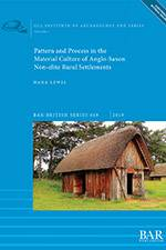 Pattern and Process in the Material Culture of Anglo-Saxon Non-elite Rural Settlements2019 (BAR) - bookcover