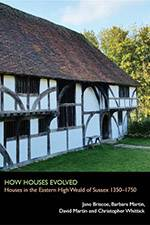 How Houses Evolved: Houses in the Eastern High Weald of Sussex 1350–1750 2018 (Archaeology South-East/SpoilHeap Publications) - bookcover