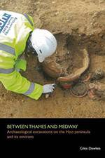 Between Thames and Medway: Archaeological Excavations on The Hoo Peninsula & Its Environs 2017 (Archaeology South-East/SpoilHeap Publications) - bookcover