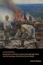 WEALDBǢRA: Excavations at Wickhurst Green, Broadbridge Heath and the Landscape of the West Central Weald 2018 (Archaeology South-East/SpoilHeap Publications) - bookcover