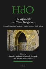 The Aghlabids and their Neighbors: Art and Material Culture in Ninth-Century North Africa 2017 (Brill) - bookcover