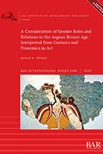 A Consideration of Gender Roles and Relations in the Aegean Bronze Age Interpreted from Gestures and Proxemics in Art 2020 (BAR) - bookcover