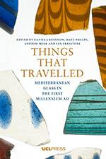 Things that Travelled: Mediterranean Glass in the First Millennium AD 2018 (UCL Press) - bookcover