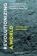 Revolutionizing a World: From Small States to Universalism in the Pre-Islamic Near East 2018 (UCL Press) - bookcover