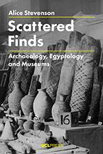 Bookcover of Alice Stevenson's Scattered Finds: Archaeology, Egyptology and Museums (UCL Press)