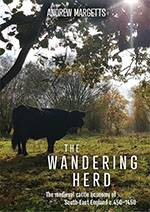 The Wandering Herd: The Medieval Cattle Economy of South-East England c.450-1450 (Windgather Press, 2021)