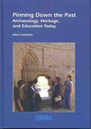 'Pinning Down the Past: Archaeology, Heritage, and Education Today'by Mike Corbishley