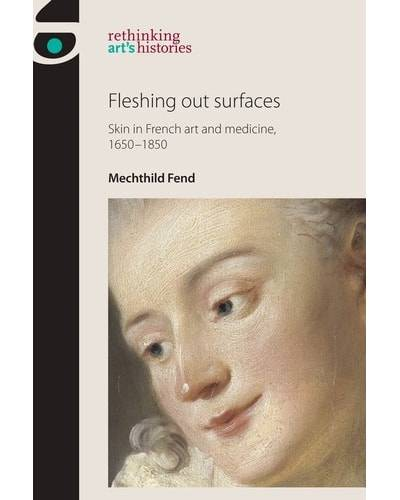 Fleshing out surfaces: Skin in French art and medicine, 1650–1850