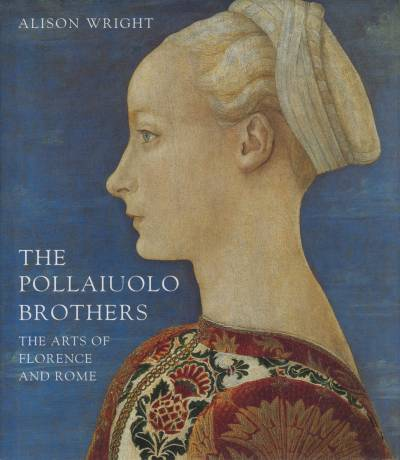 The Pollaiuolo Brothers The Arts of Florence and Rome: