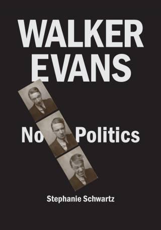 Stephanie Schwartz - Walker Evans: No Politics