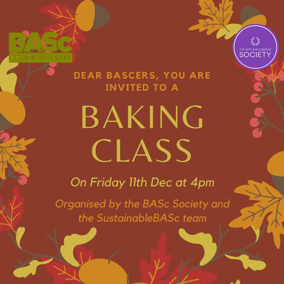 Dear BAScers, you are invited to a baking class on Friday, 11 December at 4pm. Organised by the BASc Society and the SustainableBASc team.
