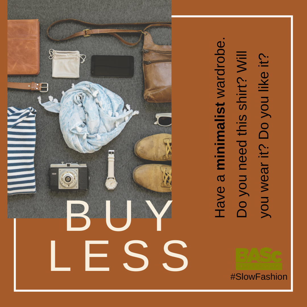 Buy less. Have a minimalist wardrobe. Do you need this shirt? Will you wear it? Do you like it?