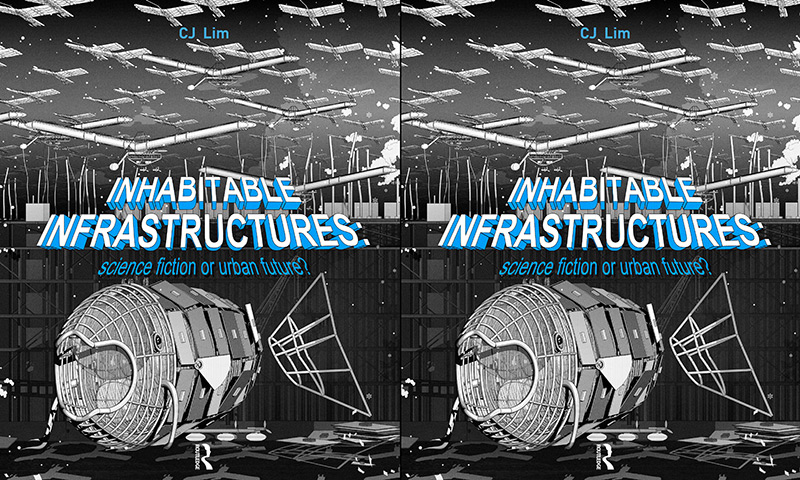 Front cover of CJ Lim's book Inhabitable Infrastructures