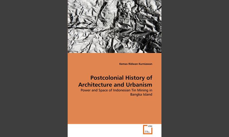 Postcolonial history of Architecture and Urbanism by Kemas Ridwan Kurniawan