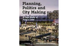 Planning, Politics and City Making: A Case Study of King's Cross