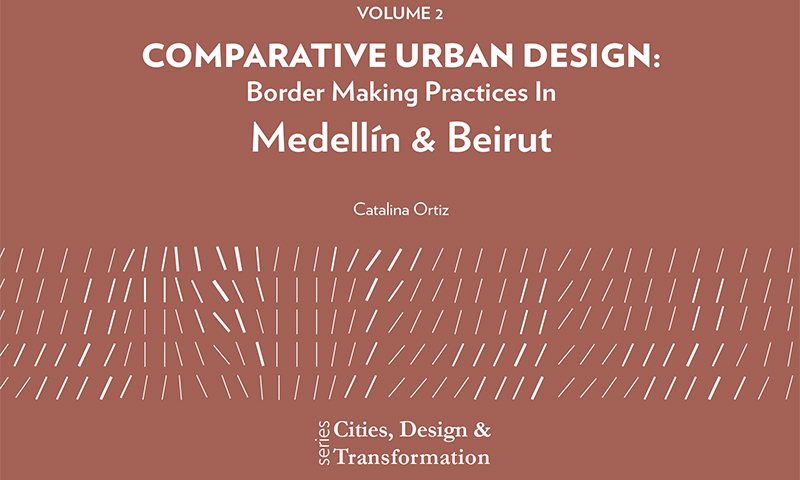 Comparative urban design: Border making practices in Medellín & Beirut