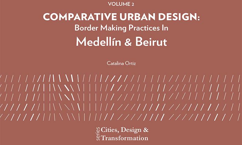 Comparative urban design: Border making practices in Medellín & Beirut
