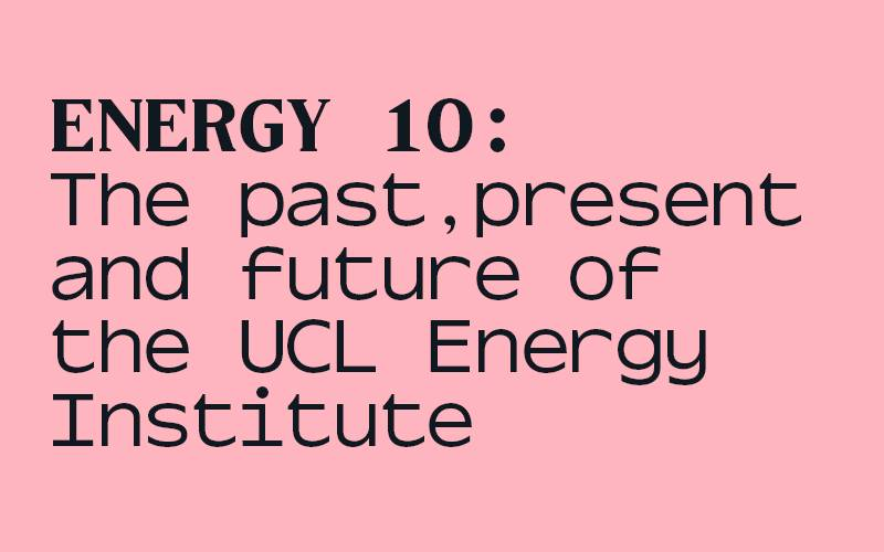Banner image - Energy 10: the past present and future of the UCL Energy Institute