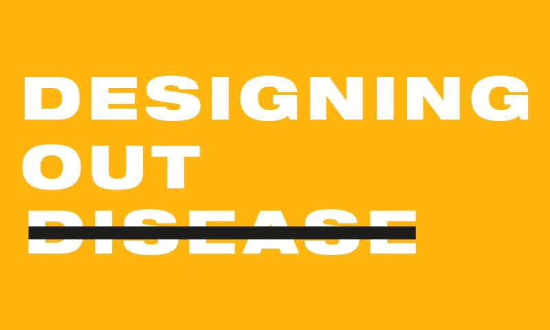 Graphically designed image with a yellow background and text reading 'designing out disease' in block capitals