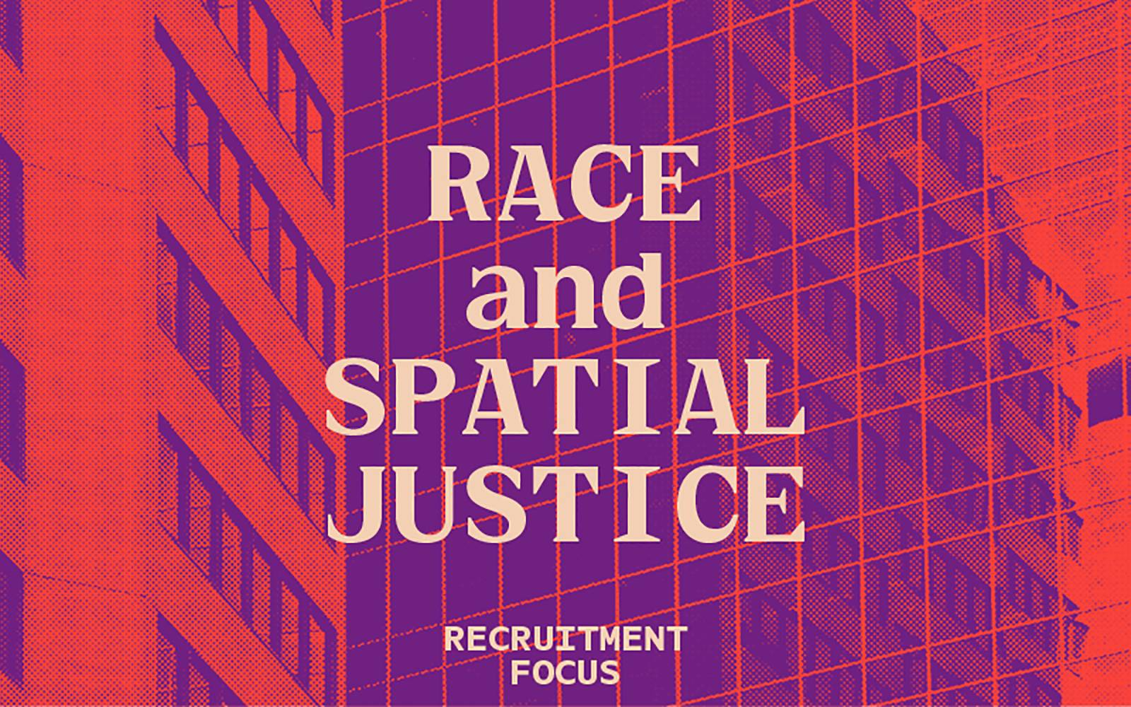 Race and Spatial Justice Recruitment Focus image