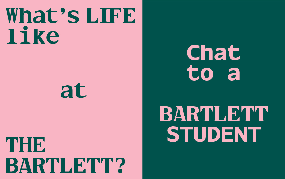 Text: Chat to a Bartlett Student