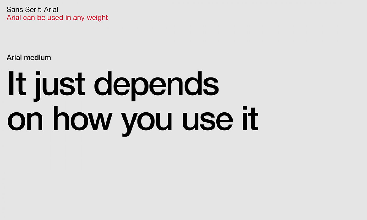 Arial can be used in any weight…