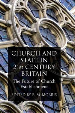 Church and State in 21st Century Britain: The Future of Church Establishment