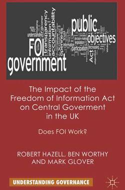 Does FOI Work? The Impact of the Freedom of Information Act on Central Government in the UK