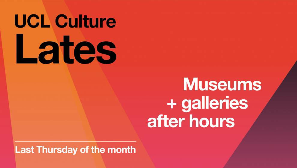 Pink and orange graphic with text: UCL Culture Lates / Last Thursday of the month / Museums + galleries after hours
