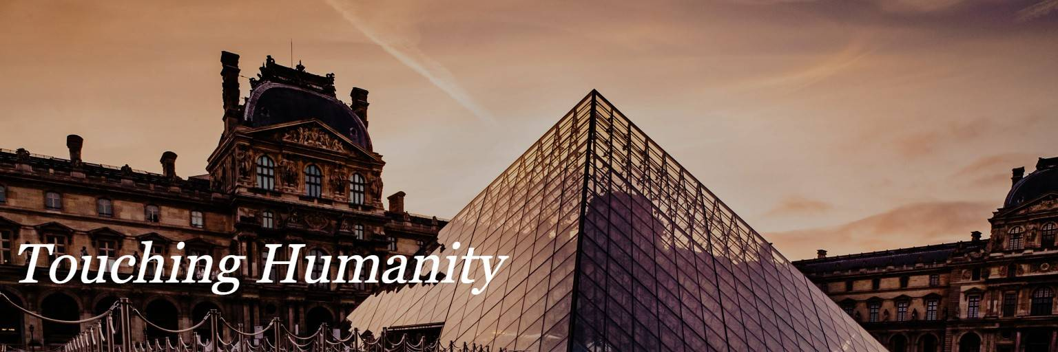 """A photo of the Louvre museum in Paris at dusk, with italicized white text reading """"Touching Humanity"""""""