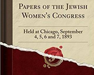 cover of book, Papers of the Jewish Women's Congress: Held at Chicago, September 4, 5, 6 and 7, 1893