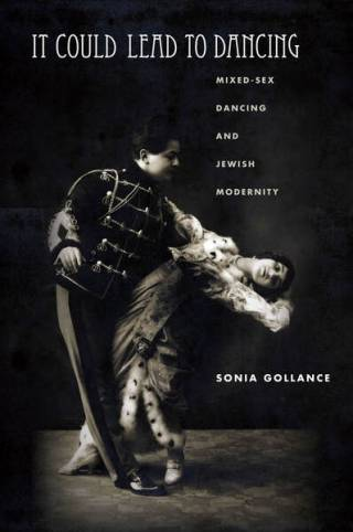 cover of book sonia gollance It Could Lead to Dancing: Mixed-Sex Dancing and Jewish Modernity