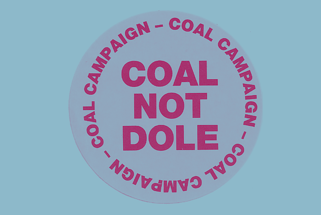 Badge reading 'Coal not Dole'. Border text reads 'Coal campaign'.