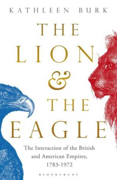 Book cover for Kathleen Burk, the Lion and the Eagle