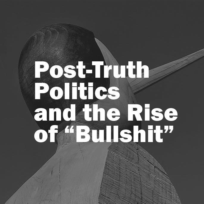 Post-Truth Politics and the Rise of Bullshit.jpg