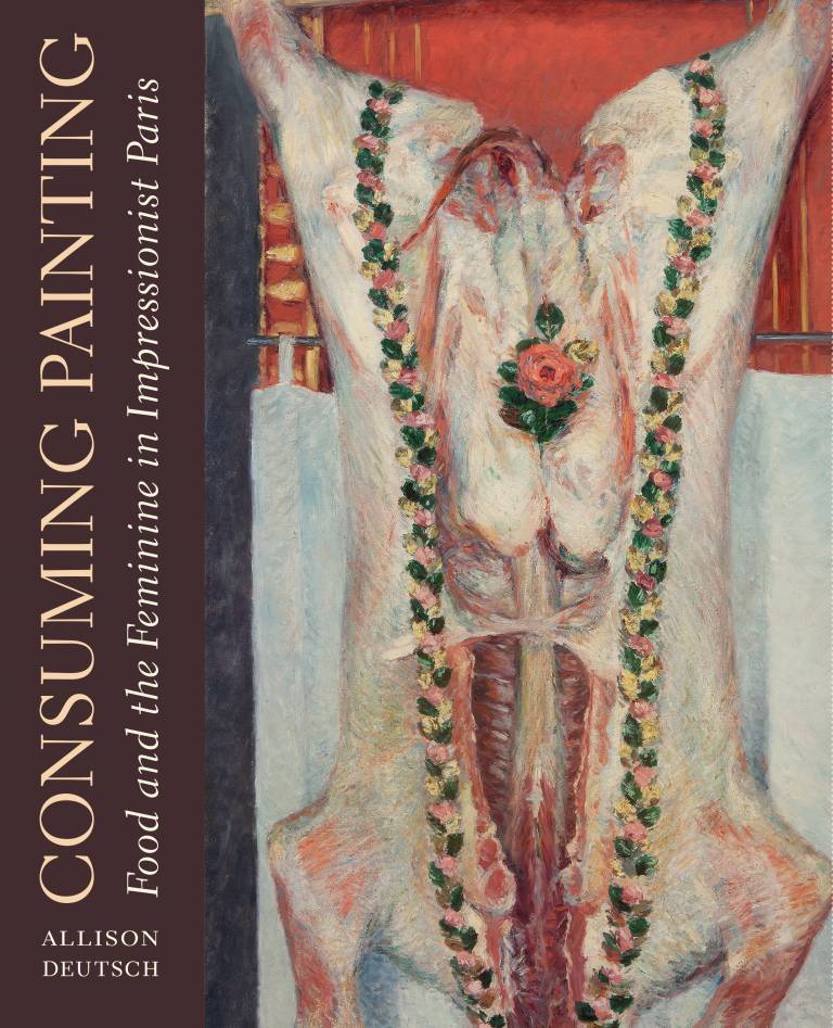 Cover Consuming Painting: Food and the Feminine in Impressionist Paris