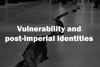 Vulnerability and Post-Imperial Identities