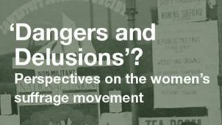 Exhibition catalogue title: 'Dangers and Delusions'? Perspectives on the women's suffrage movement
