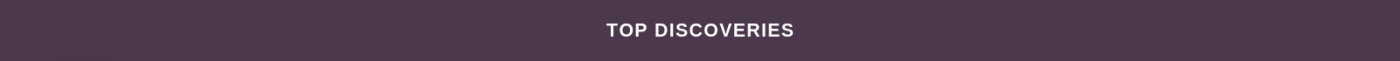 TOP DISCOVERIES