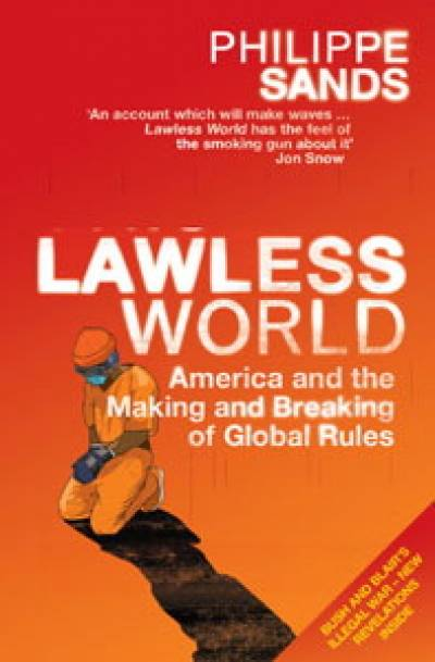 Lawless World: America and the making and breaking of global rules