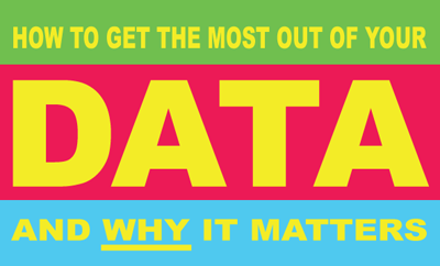 How to get the most out of your data and why it matters