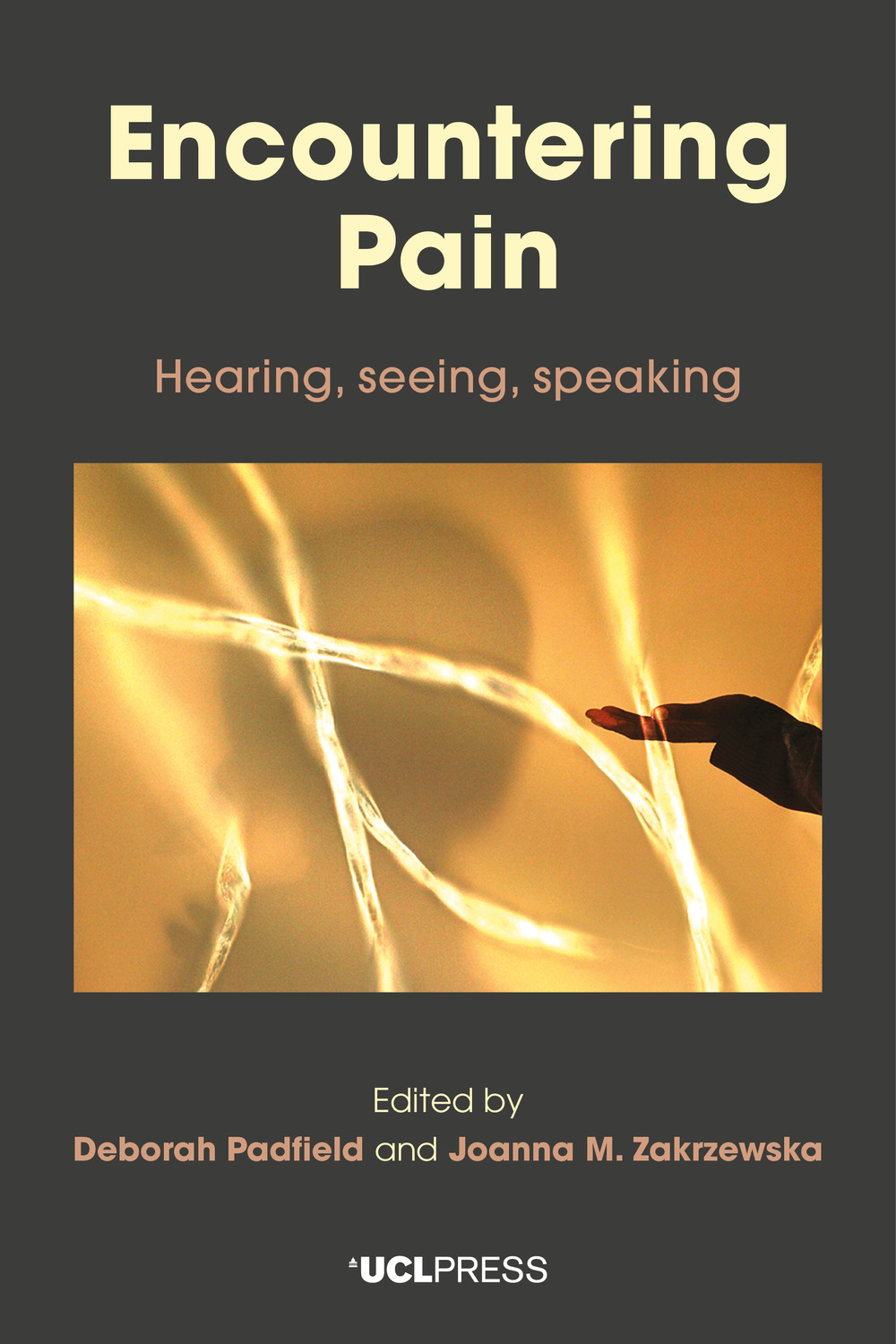Encountering Pain Hearing, seeing, speaking published by UCL Press