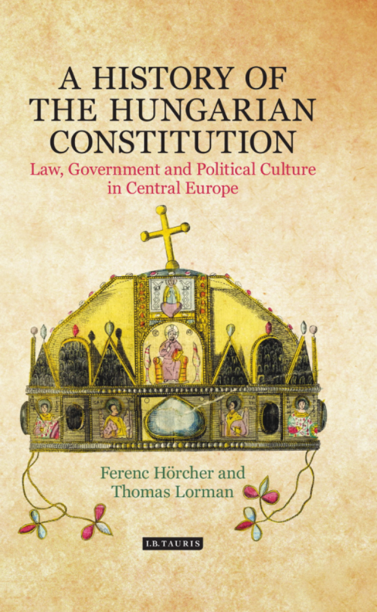A History of the Hungarian Constitution Law, Government and Political Culture in Central Europe