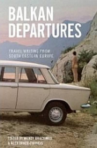 Balkan Departures…