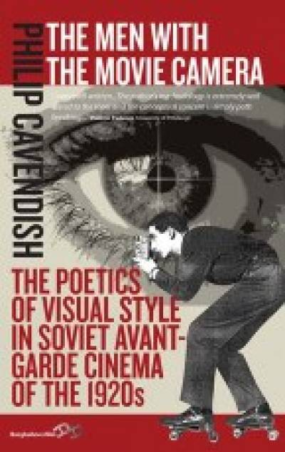 The Men with the Movie Camera: The Poetics of Visual Style in Soviet Avant-Garde Cinema of the Silent Era…