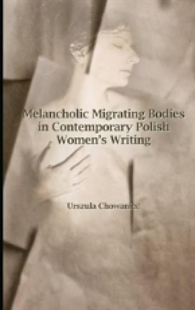 Melancholic Migrating Bodies in Contemporary Polish Women's Writing…