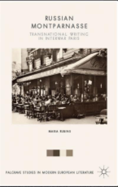 Russian Montparnasse: Transnational Writing in Interwar Paris…